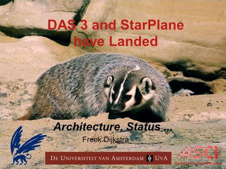 DAS 3 and StarPlane have Landed Architecture, Status... Freek Dijkstra.