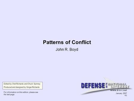 Patterns of Conflict John R. Boyd Edited by Chet Richards and Chuck Spinney Produced and designed by Ginger Richards For information on this edition, please.