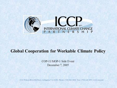 2111 Wilson Blvd, 8th Floor, Arlington, VA 22201 Phone: (703) 841-0626 Fax: (703) 243-2874 www.iccp.net Global Cooperation for Workable Climate Policy.