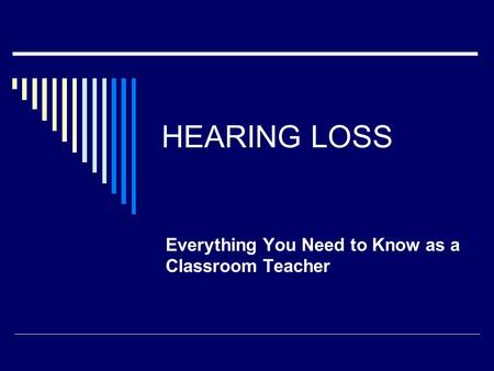 HEARING LOSS Everything You Need to Know as a Classroom Teacher.