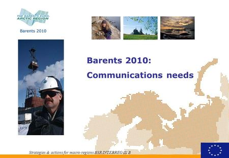 Barents 2010: Communications needs Strategies & actions for macro-regions BSR INTERREG III B.
