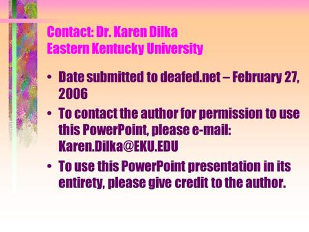 Contact: Dr. Karen Dilka Eastern Kentucky University Date submitted to deafed.net – February 27, 2006 To contact the author for permission to use this.