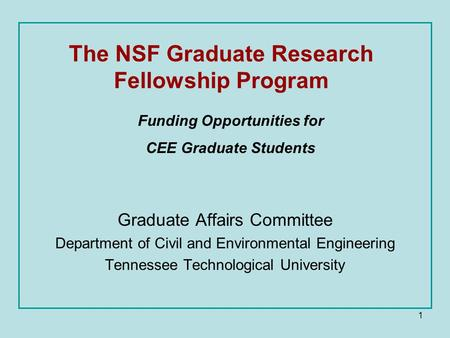 1 The NSF Graduate Research Fellowship Program Graduate Affairs Committee Department of Civil and Environmental Engineering Tennessee Technological University.