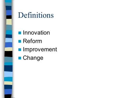 Definitions Innovation Reform Improvement Change.