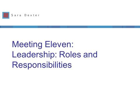 Meeting Eleven: Leadership: Roles and Responsibilities.