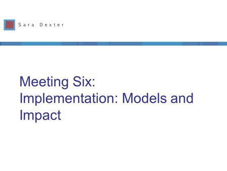 Meeting Six: Implementation: Models and Impact. Leadership by team puts these into place ETIPS Classroom Level (integration) 1.Learning outcomes drive.
