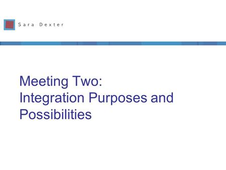 Meeting Two: Integration Purposes and Possibilities.