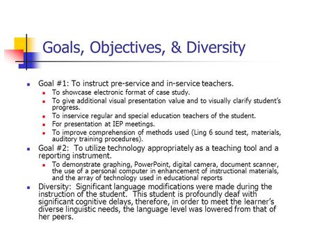 Goals, Objectives, & Diversity Goal #1: To instruct pre-service and in-service teachers. To showcase electronic format of case study. To give additional.