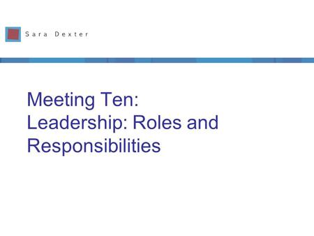 Meeting Ten: Leadership: Roles and Responsibilities.
