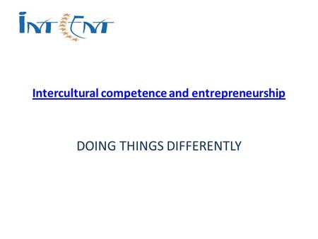 Intercultural competence and entrepreneurship DOING THINGS DIFFERENTLY.