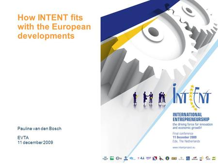 How INTENT fits with the European developments Pauline van den Bosch EVTA 11 december 2009.
