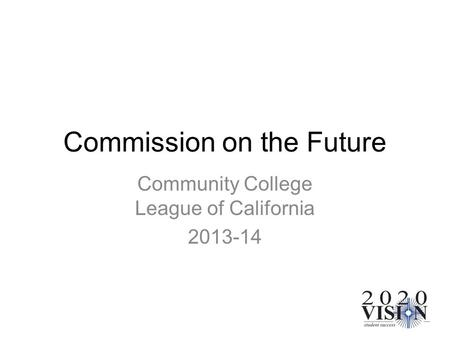 Commission on the Future Community College League of California 2013-14.