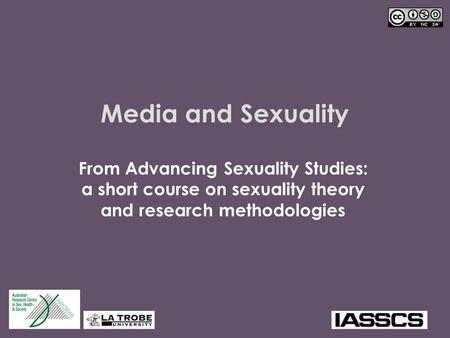 Media and Sexuality From Advancing Sexuality Studies: a short course on sexuality theory and research methodologies.