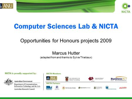 Computer Sciences Lab & NICTA Opportunities for Honours projects 2009 Marcus Hutter (adapted from and thanks to Sylvie Thiebaux)