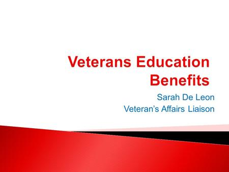 Sarah De Leon Veterans Affairs Liaison. Veterans can use on the job training for VA education benefits. The Veteran can decide if they want to use the.