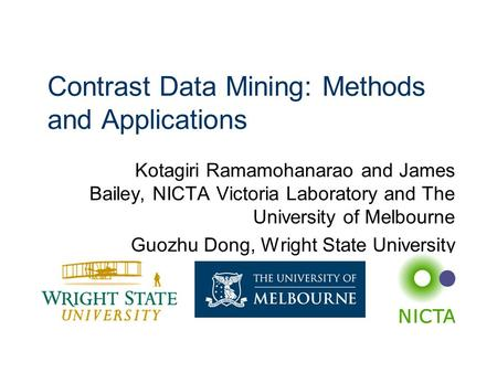 Contrast Data Mining: Methods and Applications Kotagiri Ramamohanarao and James Bailey, NICTA Victoria Laboratory and The University of Melbourne Guozhu.