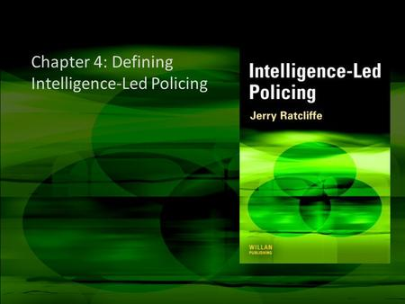 Chapter 4: Defining Intelligence-Led Policing. Important notes These slides are not a replacement for the text Please use these slides as a starting point.