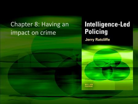 Chapter 8: Having an impact on crime. Important notes These slides are not a replacement for the text Please use these slides as a starting point for.