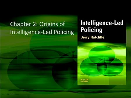Chapter 2: Origins of Intelligence-Led Policing. Important notes These slides are not a replacement for the text Please use these slides as a starting.