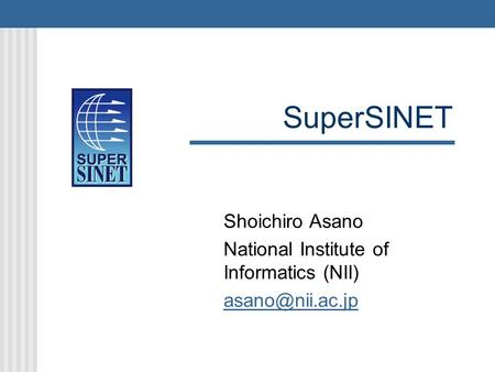 SuperSINET Shoichiro Asano National Institute of Informatics (NII)