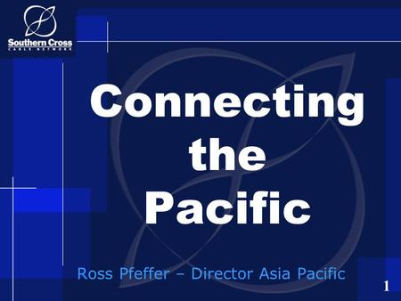 1 Ross Pfeffer – Director Asia Pacific Connecting the Pacific.