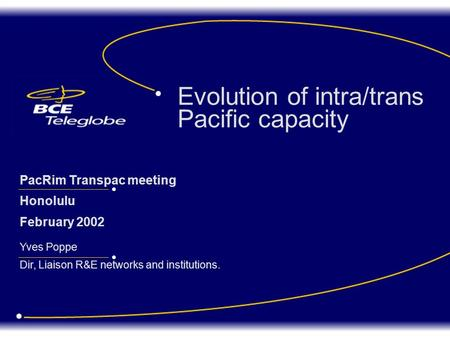 Yves Poppe Dir, Liaison R&E networks and institutions. PacRim Transpac meeting Honolulu February 2002 Evolution of intra/trans Pacific capacity.