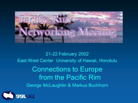 AICTEC 30 November 2001 21-22 February 2002 East-West Center University of Hawaii, Honolulu Connections to Europe from the Pacific Rim George McLaughlin.
