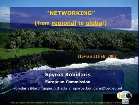 NETWORKING ( from regional to global) Spyros Konidaris European Commission / The views expressed.