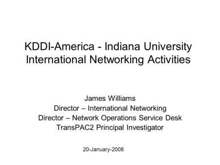 KDDI-America - Indiana University International Networking Activities James Williams Director – International Networking Director – Network Operations.