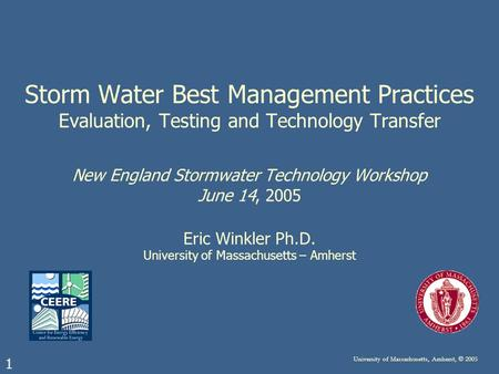 1 University of Massachusetts, Amherst, © 2005 Storm Water Best Management Practices Evaluation, Testing and Technology Transfer New England Stormwater.