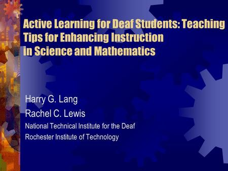 Active Learning for Deaf Students: Teaching Tips for Enhancing Instruction in Science and Mathematics Harry G. Lang Rachel C. Lewis National Technical.