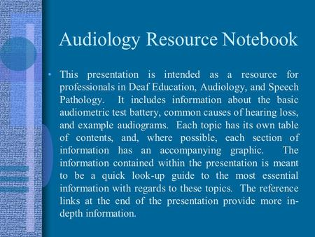 Audiology Resource Notebook This presentation is intended as a resource for professionals in Deaf Education, Audiology, and Speech Pathology. It includes.