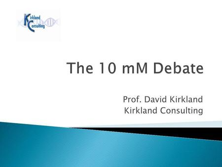 Prof. David Kirkland Kirkland Consulting. For many, the frequency of misleading positive results in vitro is unacceptable Where follow-up testing in vivo.