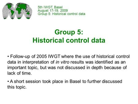 Group 5: Historical control data Follow-up of 2005 IWGT where the use of historical control data in interpretation of in vitro results was identified as.