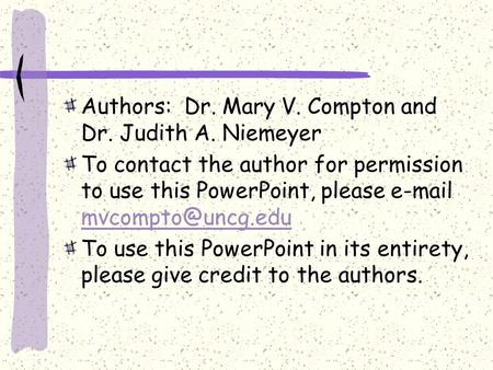 Authors: Dr. Mary V. Compton and Dr. Judith A. Niemeyer To contact the author for permission to use this PowerPoint, please