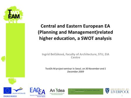 1 Central and Eastern European EA (Planning and Management)related higher education, a SWOT analysis Ingrid Belčáková, Faculty of Architecture, STU, EIA.