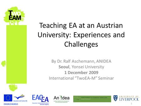 1 Teaching EA at an Austrian University: Experiences and Challenges By Dr. Ralf Aschemann, ANIDEA Seoul, Yonsei University 1 December 2009 International.