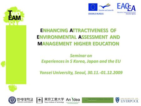 ENHANCING ATTRACTIVENESS OF ENVIRONMENTAL ASSESSMENT AND MANAGEMENT HIGHER EDUCATION Seminar on Experiences in S Korea, Japan and the EU Yonsei University,