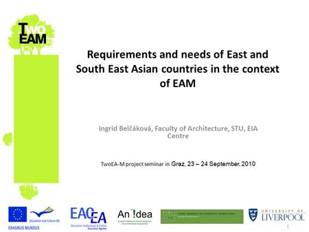 1 Requirements and needs of East and South East Asian countries in the context of EAM Ingrid Belčáková, Faculty of Architecture, STU, EIA Centre TwoEA-M.