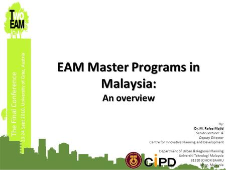 23-24 Sept 2010, University of Graz, Austria EAM Master Programs in Malaysia: An overview By: Dr. M. Rafee Majid Senior Lecturer & Deputy Director Centre.