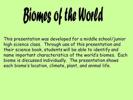 This presentation was developed for a middle school/junior high science class. Through use of this presentation and their science book, students will be.