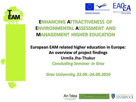 ENHANCING ATTRACTIVENESS OF ENVIRONMENTAL ASSESSMENT AND MANAGEMENT HIGHER EDUCATION European EAM related higher education in Europe: An overview of project.