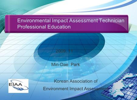 1 Environmental Impact Assessment Technician Professional Education 2009. 11 Korean Association of Environment Impact Assessment Min-Dae Park.