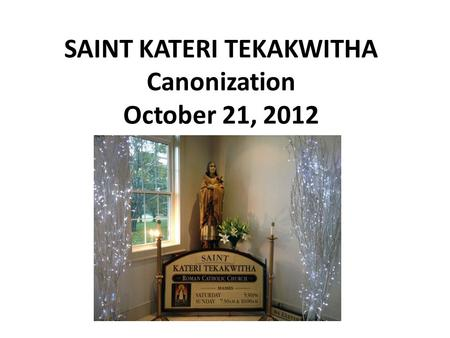 SAINT KATERI TEKAKWITHA Canonization October 21, 2012.