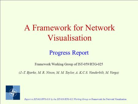 A Framework for Network Visualisation Progress Report Report to IST-063/RWS-010 by the IST-059/RTG-025 Working Group on Framework for Network Visualisation.