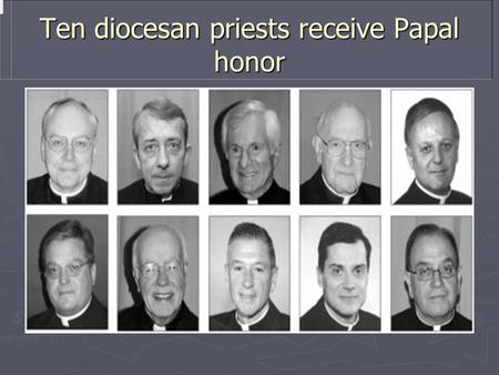 Ten diocesan priests receive Papal honor. MSGR. GERARD O. SABOURIN MSGR. GERARD O. SABOURIN, born on January 11, 1935; ordained on June 4, 1960. MSGR.