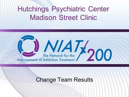 Hutchings Psychiatric Center Madison Street Clinic Change Team Results.