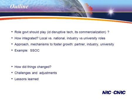 Outline Role govt should play (id disruptive tech, its commercialization) ? How integrated? Local vs. national, industry vs university roles Approach,