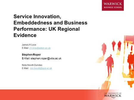 Service Innovation, Embeddedness and Business Performance: UK Regional Evidence James H Love E-Mail: j.h.love@aston.ac.uk Stephen Roper E-Mail: stephen.roper@wbs.ac.uk.