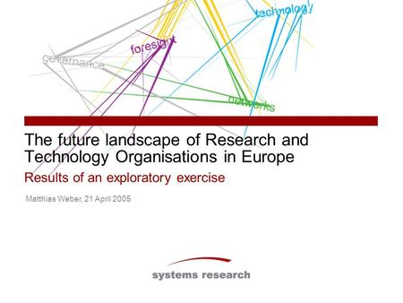 The future landscape of Research and Technology Organisations in Europe Results of an exploratory exercise Matthias Weber, 21 April 2005.
